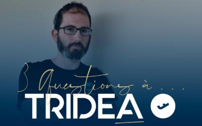 3 questions à … Tridea