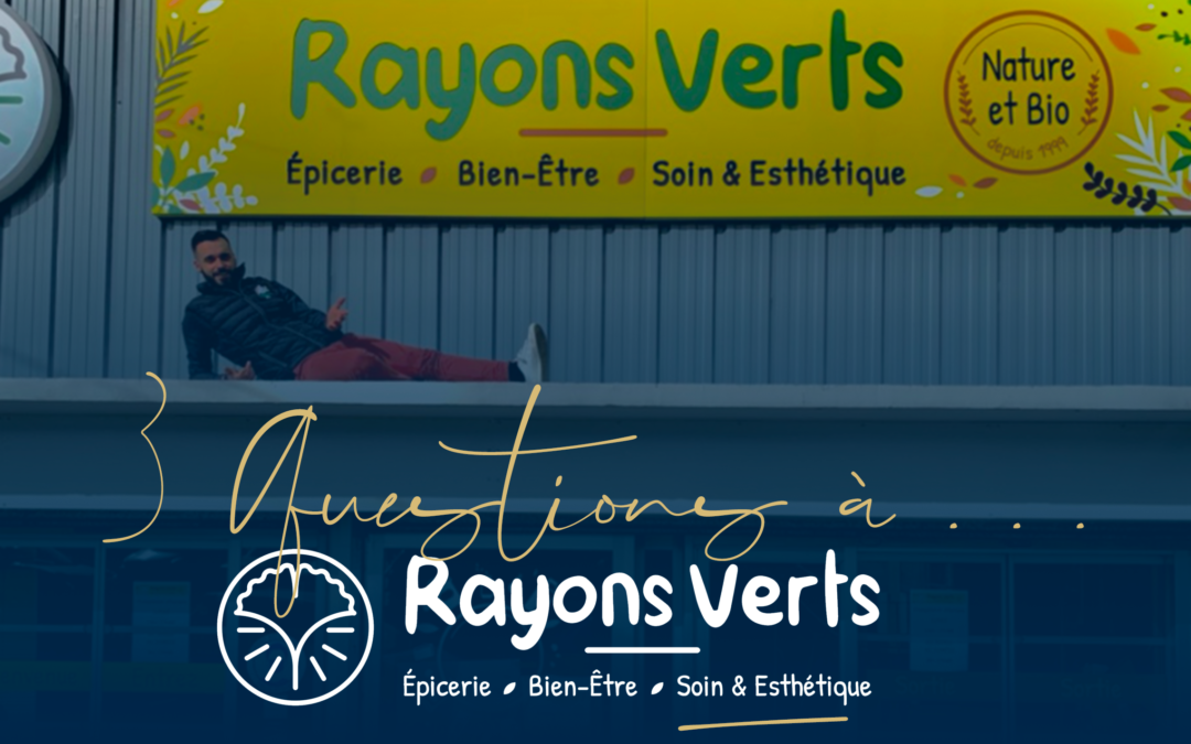 3 questions à… Rayons Verts